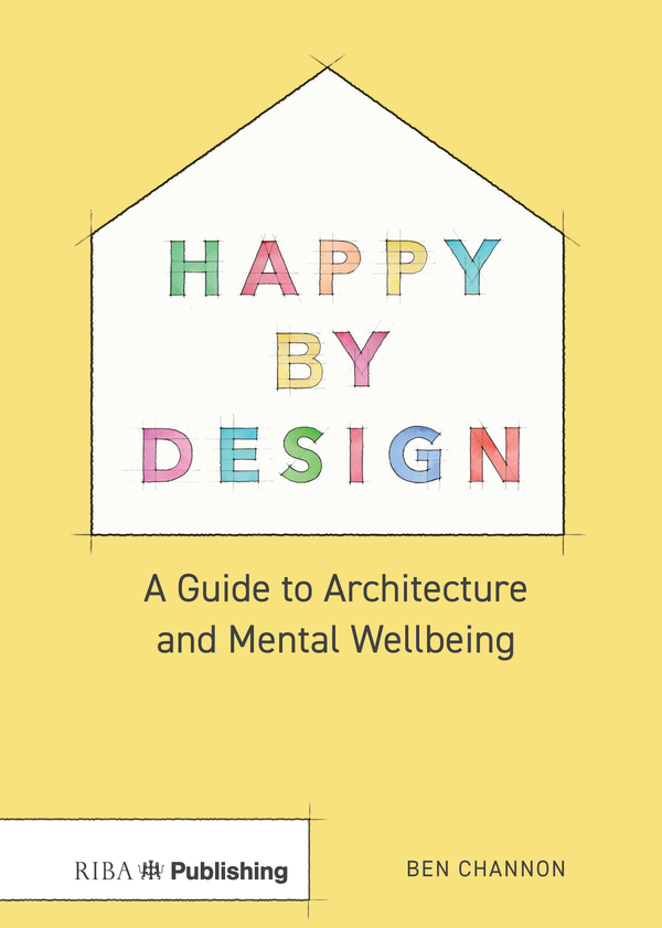 Happy by Design has just been published by Ben Channon via the Royal Institute of British Architects (RIBA)